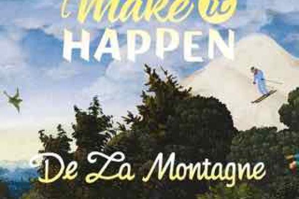 DE LA MONTAGNE «MAKE IT HAPPEN»